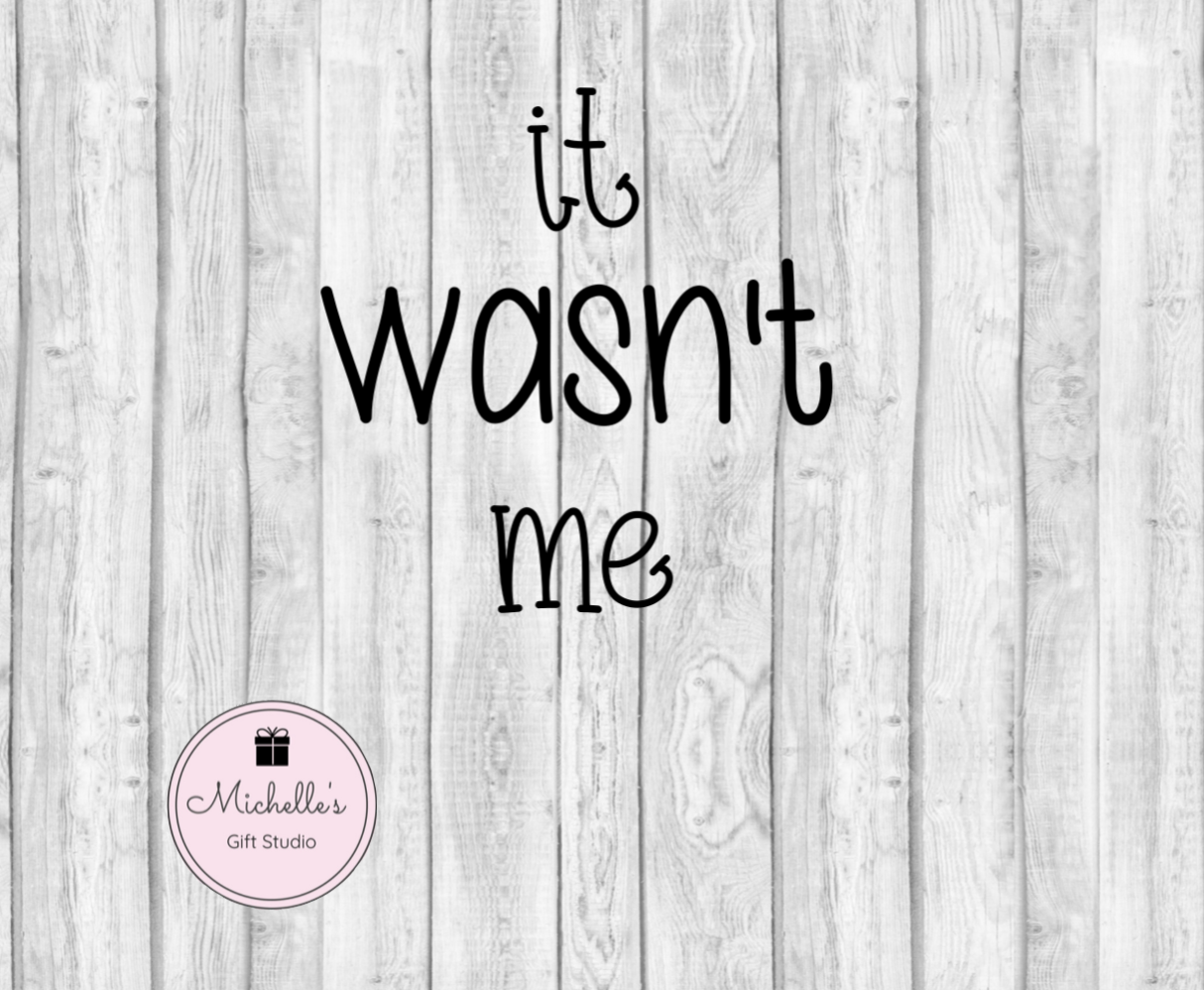 It Wasn't Me SVG - Michelle's Gift Studio