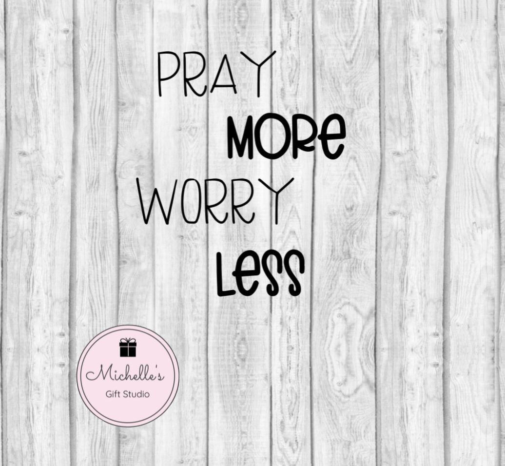 Pray More Worry Less SVG - Michelle's Gift Studio