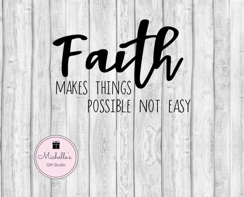 Faith Makes Things Possible Not Easy SVG - Michelle's Gift Studio