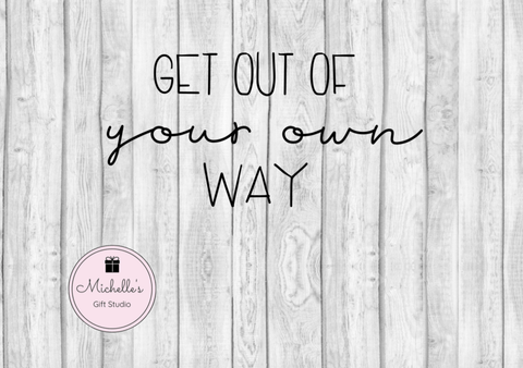 Get Out of Your Own Way SVG - Michelle's Gift Studio