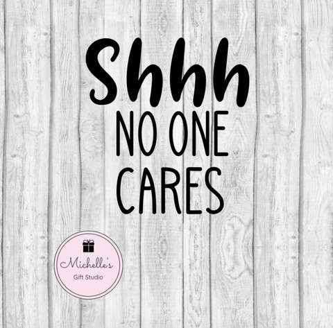 Shhh No One Cares SVG - Michelle's Gift Studio