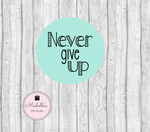 Never Give Up SVG - Michelle's Gift Studio