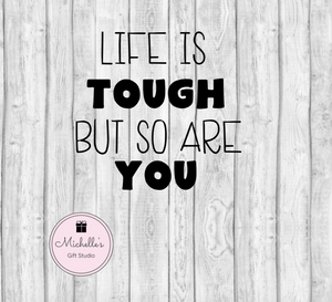 Life Is Tough But So Are You SVG - Michelle's Gift Studio