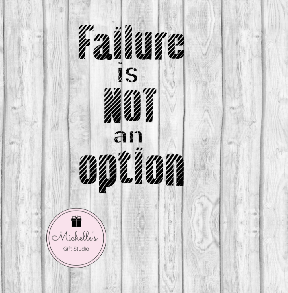 Failure is Not an Option SVG - Michelle's Gift Studio