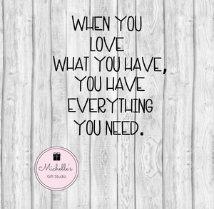 Love What You Have SVG SVG File- Michelle's Gift Studio