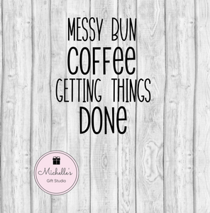 Messy Bun, Coffee, Getting Things Done SVG - Michelle's Gift Studio