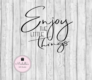 Enjoy the Little Things SVG - Michelle's Gift Studio