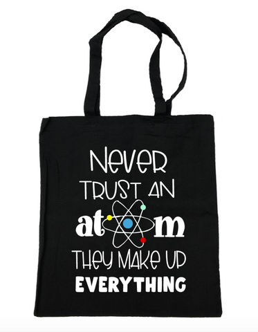 Never Trust an Atom Tote Bag- Michelle's Gift Studio