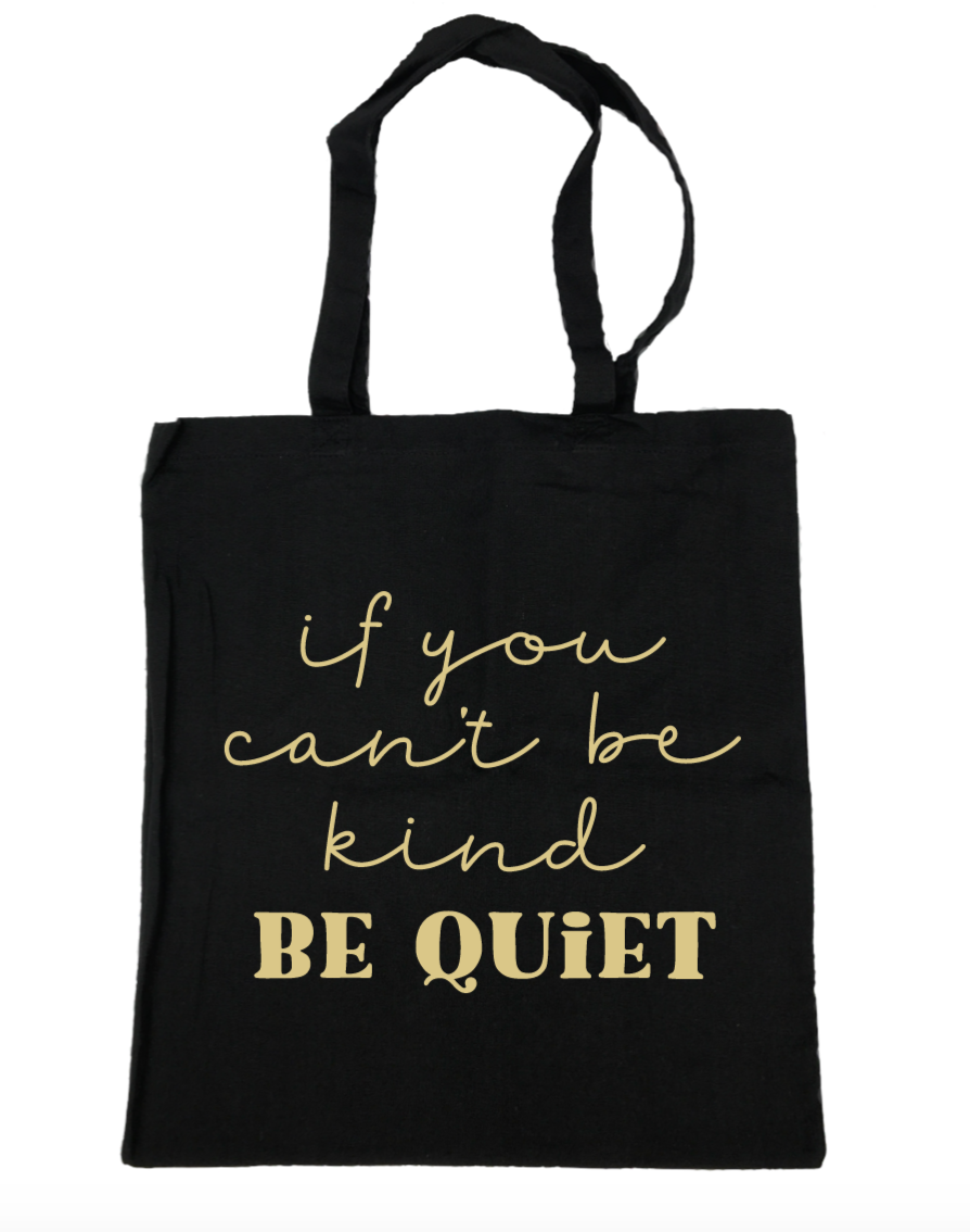 If You Can't Be Kind Be Quiet - Michelle's Gift Studio