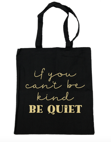 If You Can't Be Kind Be Quiet Tote Bag- Michelle's Gift Studio