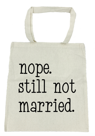 Nope. Still Not Married. Tote Bag- Michelle's Gift Studio