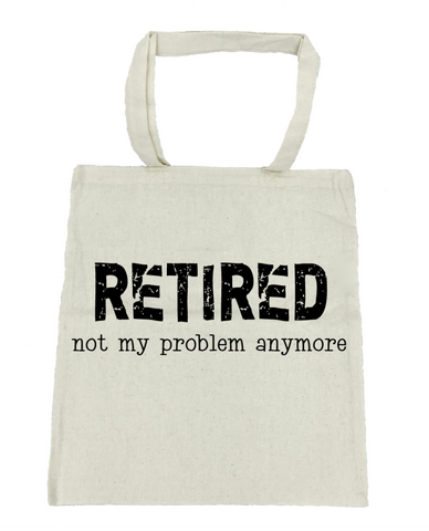 Retired Not My Problem Anymore Tote Bag- Michelle's Gift Studio