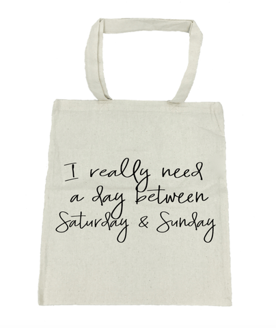 I Really Need a Day Between Saturday and Sunday Tote Bag- Michelle's Gift Studio