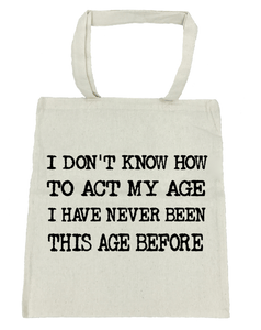 I Don't Know How to Act My Age - Michelle's Gift Studio
