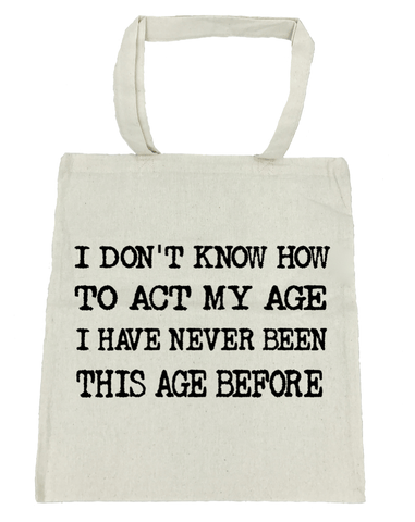 I Don't Know How to Act My Age Tote Bag- Michelle's Gift Studio