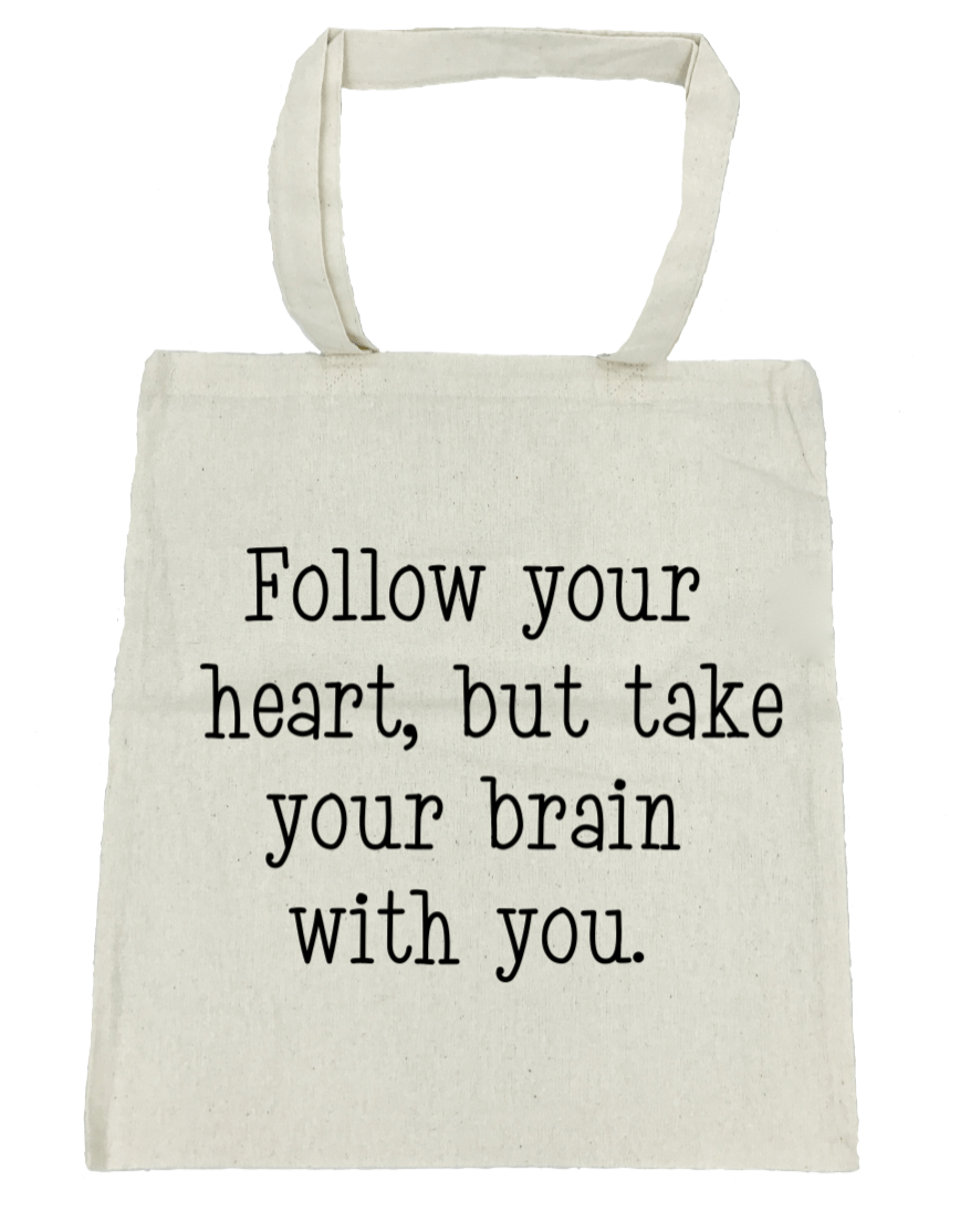 Follow Your Heart but Take Your Brain With You - Michelle's Gift Studio