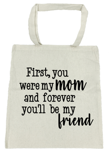 First , You Were My Mom...Forever My Friend Tote Bag- Michelle's Gift Studio