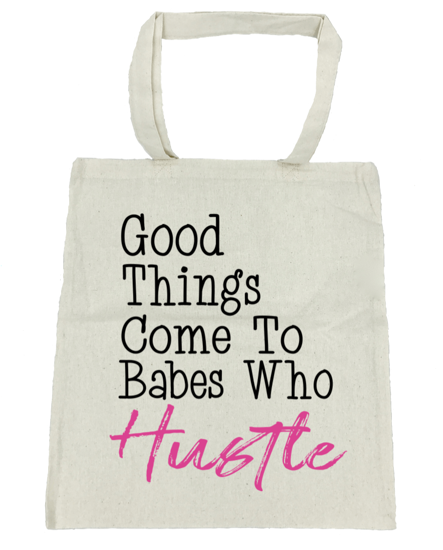 Good Things Come to Babes Who Hustle - Michelle's Gift Studio