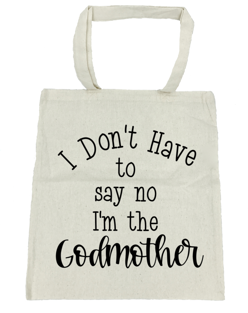 I Don't Have to Say No I'm the Godmother - Michelle's Gift Studio