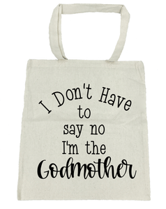 I Don't Have to Say No I'm the Godmother Tote Bag- Michelle's Gift Studio