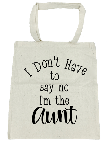 I Don't Have to Say No I'm the Aunt Tote Bag- Michelle's Gift Studio