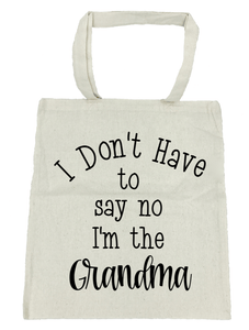 I Don't Have to Say No I'm the Grandma - Michelle's Gift Studio