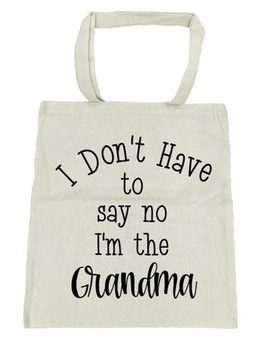 I Don't Have to Say No I'm the Grandma Tote Bag- Michelle's Gift Studio
