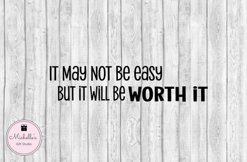 It May Not Be Easy But It Will Be Worth It SVG - Michelle's Gift Studio