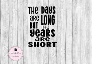 The Days are Long but the Years are Short svg | Days Long svg | Years Short svg | Life svg | Quotes svg | Memories svg | Time svg - Michelle's Gift Studio
