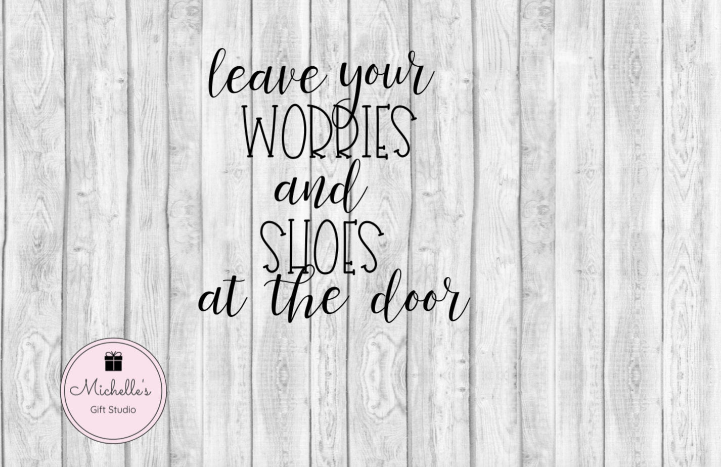 Leave Your Worries and Shoes at the Door svg | Home svg | Worries svg | Shoes svg | Home Sign svg | Quote svg | Quotes svg - Michelle's Gift Studio