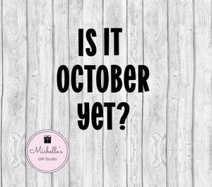Is It October Yet? SVG - Michelle's Gift Studio