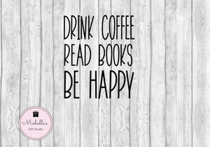 Drink Coffee Read Books Be Happy svg | Coffee svg | Drink coffee svg | Reading svg | Happy svg | Quote svg | Quotes svg - Michelle's Gift Studio