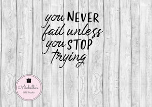 You Never Fail Unless You Stop Trying svg | Inspirational svg | Motivational svg | Quote svg | Quotes svg | Never Fail svg - Michelle's Gift Studio