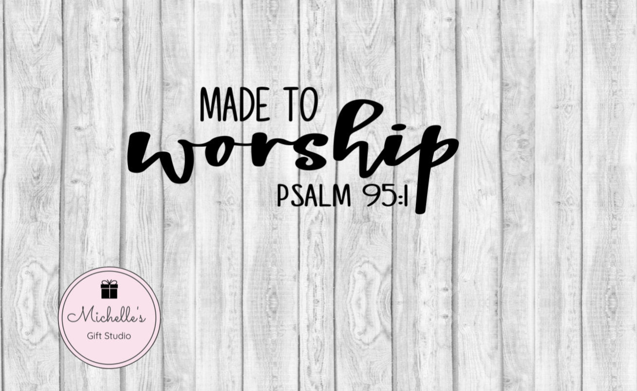 Made to Worship svg | Faith svg | Psalm svg | Bible Verse svg | Worship svg | Spiritual svg | Religious svg | Faith Digital File - Michelle's Gift Studio