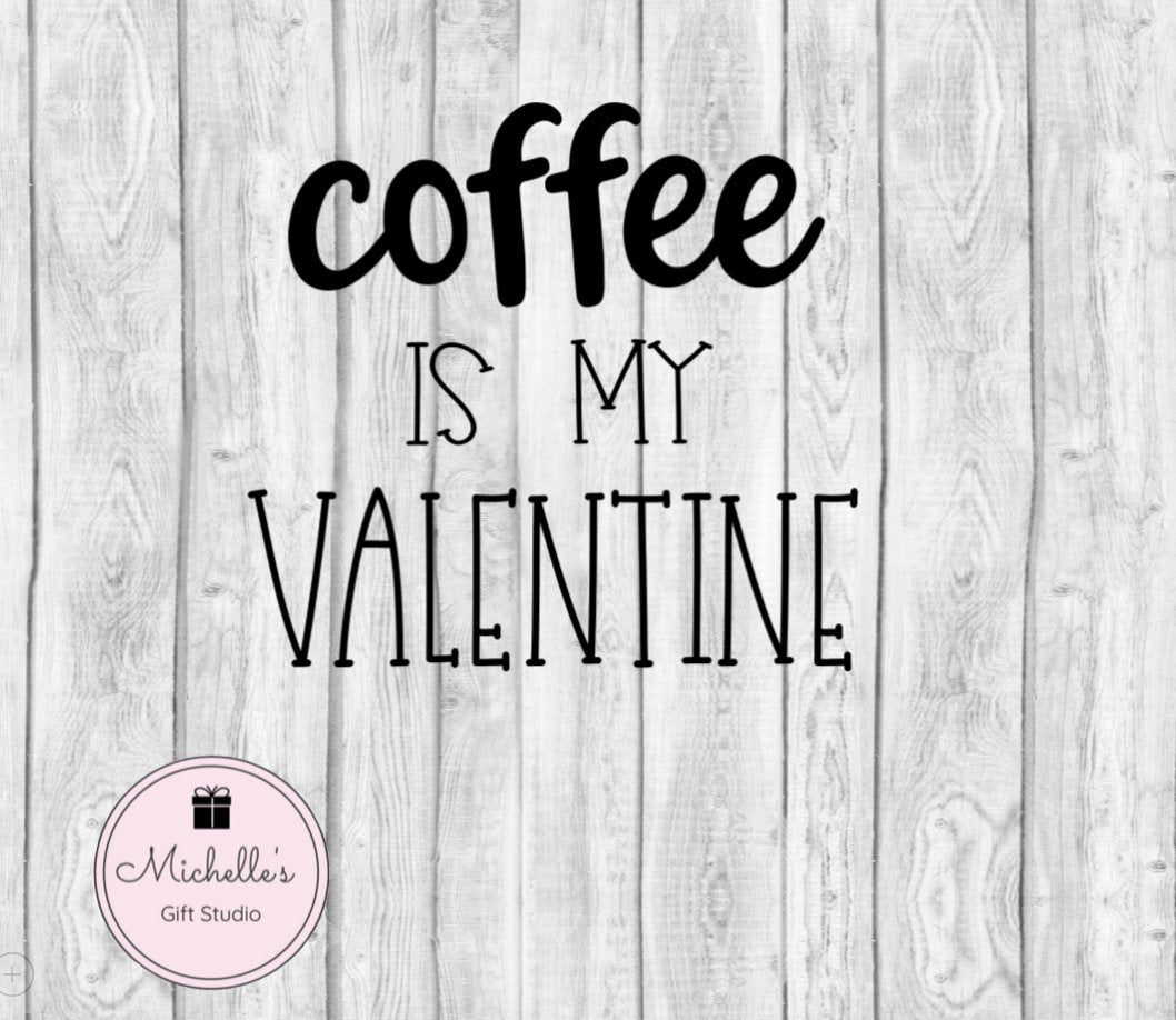 Coffee Is My Valentine SVG File- Michelle's Gift Studio