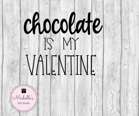 Chocolate is my Valentine SVG File- Michelle's Gift Studio