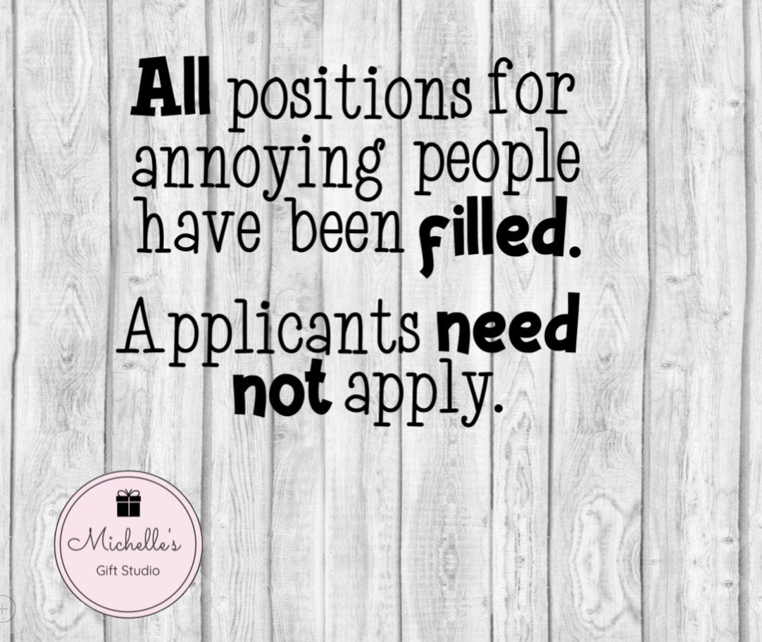 All Positions for Annoying People Have Been Filled - Michelle's Gift Studio