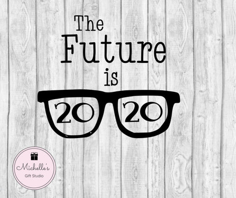 The Future is 2020 SVG File- Michelle's Gift Studio