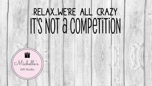 Relax We're All Crazy-It's Not a Competition svg | Relax svg | Competition svg | Funny svg | Humorous Saying svg | Funny Quote svg - Michelle's Gift Studio