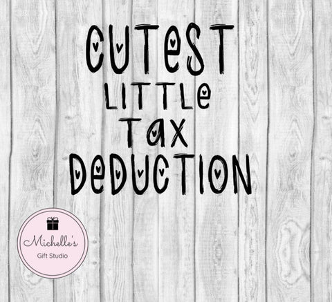 Cutest Little Tax Deduction SVG File- Michelle's Gift Studio