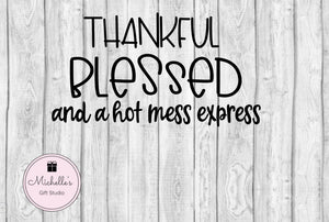 Thankful Blessed and a Hot Mess Express svg | Thankful svg | Blessed svg | Hot Mess Express svg | Funny svg | Funny Quote svg - Michelle's Gift Studio