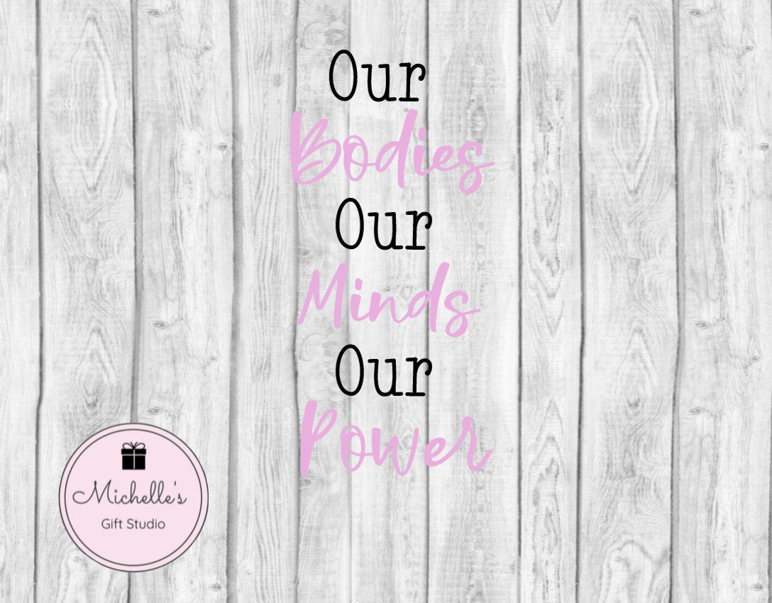 Our Bodies Our Minds Our Power svg | Bodies svg | Minds svg | Power svg | Female Empowerment | Inspirational svg | Inspirational Quote - Michelle's Gift Studio