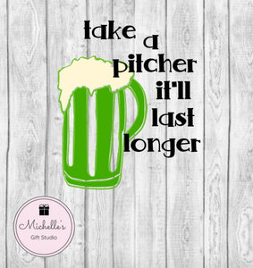 Take a Pitcher It'll Last Longer - Michelle's Gift Studio