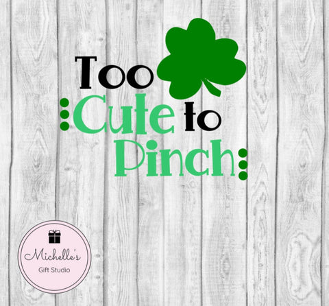Too Cute to Pinch SVG File- Michelle's Gift Studio