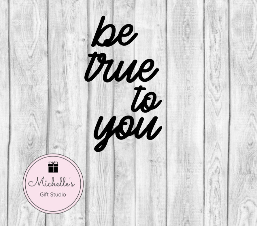 Be True to You svg | Be You svg | Stay True to Yourself svg | Inspirational svg | Motivational svg |  Be True to You Quote - Michelle's Gift Studio