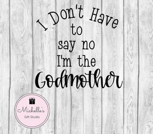 I Don't Have to Say No I'm the Godmother svg | Godmother svg | Spoiling Godchildren | Godmother Shirt | Godmother Mug - Michelle's Gift Studio