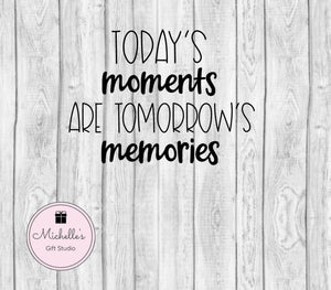 Today's Moments Are Tomorrow's Memories svg | Memories svg | Moments svg | Inspirational svg | Sentimental svg | Today svg | Tomorrow svg - Michelle's Gift Studio