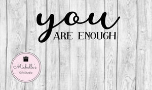 You Are Enough svg | Inspirational svg | Self-Image svg | Inspirational Quote svg | Believe svg | Inspirational Quote svg - Michelle's Gift Studio