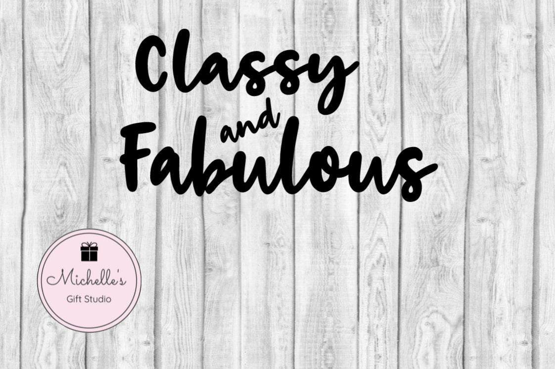Classy and Fabulous svg | Classy svg | Fabulous svg | Classy and Fabulous Digital File | Classy Quote - Michelle's Gift Studio