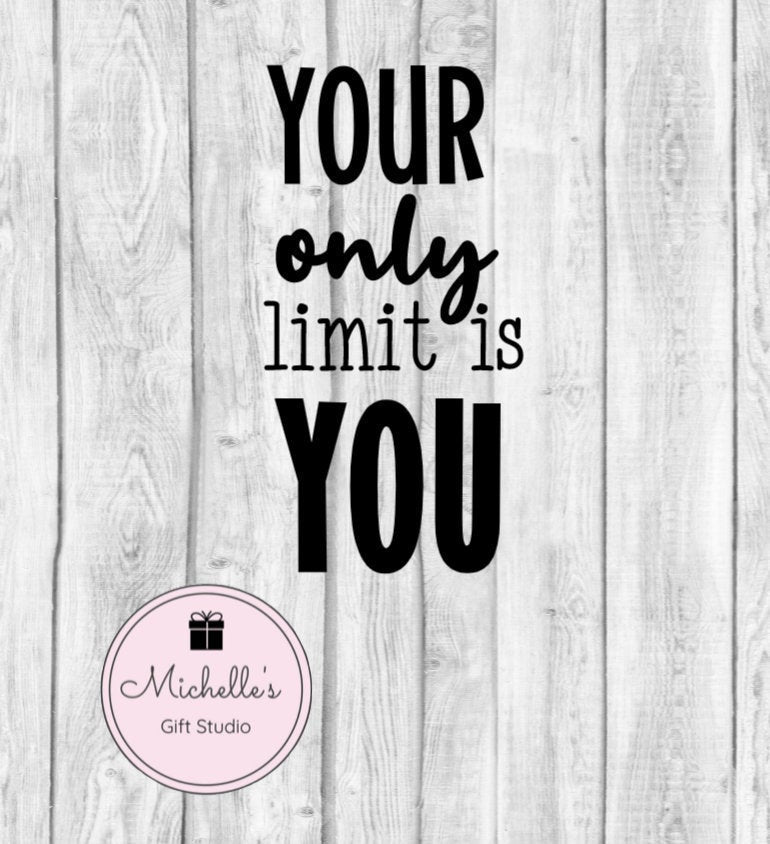 Your Only Limit Is You svg | Limitless svg | Limit svg | Motivational svg | Inspirational svg | Motivational Quote | Inspirational Quote - Michelle's Gift Studio